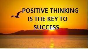 POSITIVE THINKING IS THE KEY TO SUCCESS