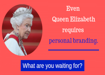 Even Queen Elizabeth requires personal branding, what are you waiting for?