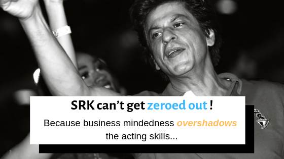 Shah Rukh Khan can't get zeroed out – Because business mindedness overshadows the acting skills