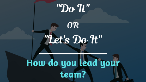 """Let's Do It"" or ""Do It"" - What is Your Leadership Style?"