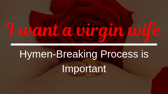 I Want a Virgin Wife – Because I Love this 'Hymen Breaking Process'