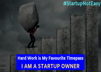 Being a Startup Owner, Hard Work is My Favourite Timepass
