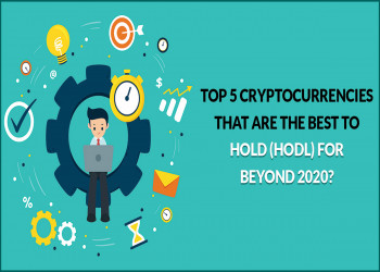 Top 5 Cryptocurrencies that are the best to Hold (HODL) for Beyond 2020?