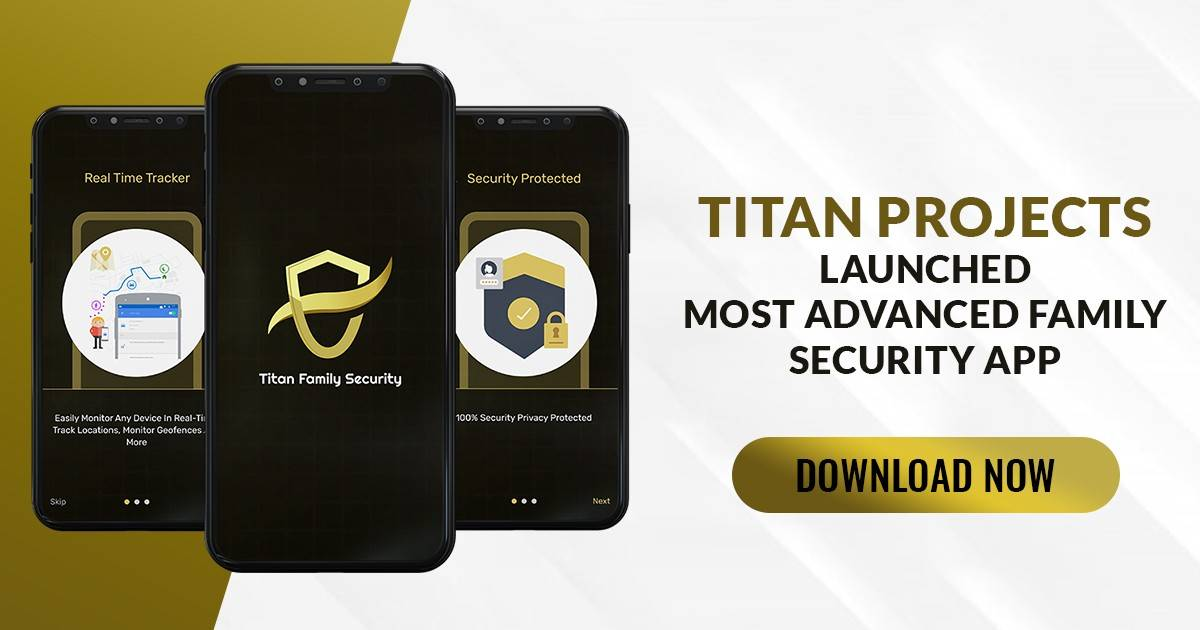 Titan Projects launched most Advanced Family Security App