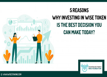 5 Reasons Why Investing in WISE Token is the Best Decision You Can Make Today?