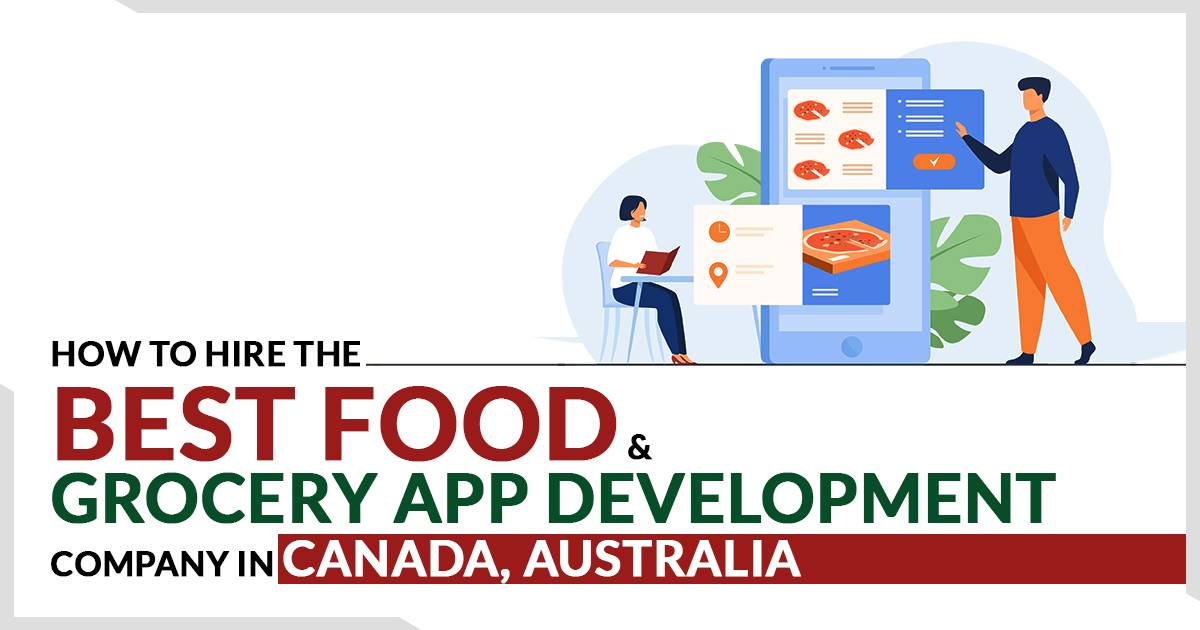 How to Hire the Best Food & Grocery App Development Company in Canada, Australia