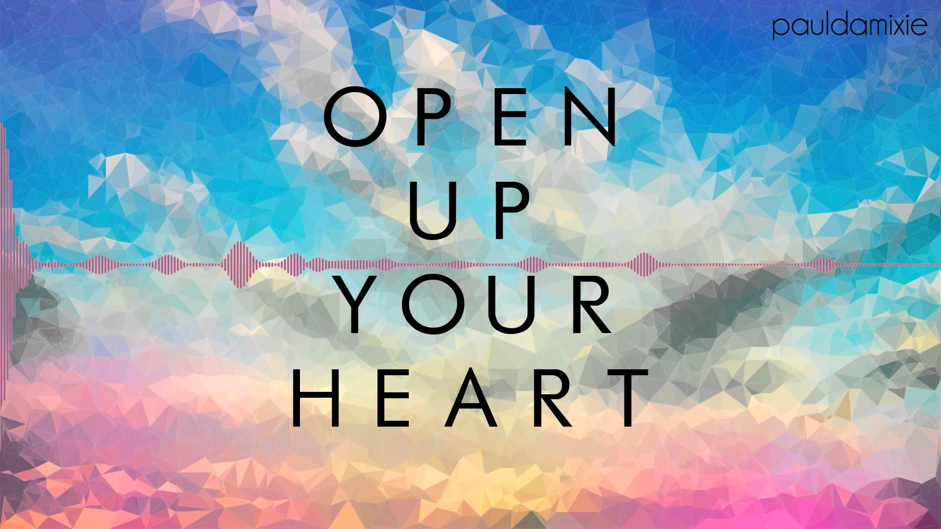Open up your heart and the sky is yours...!